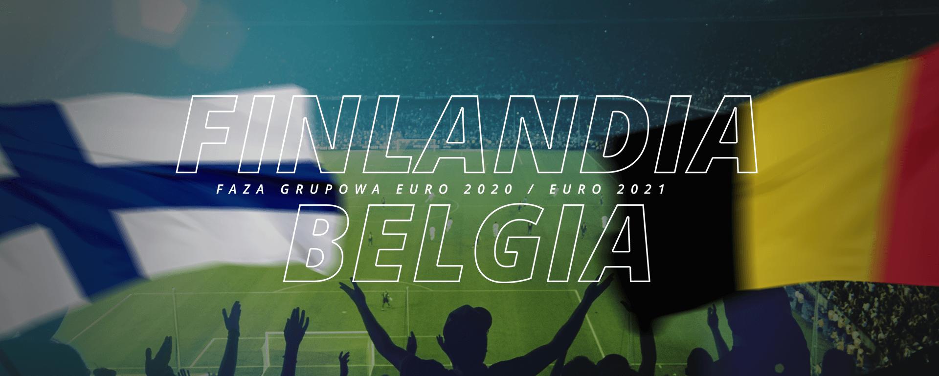 Finlandia – Belgia | faza grupowa Euro 2020 / Euro 2021