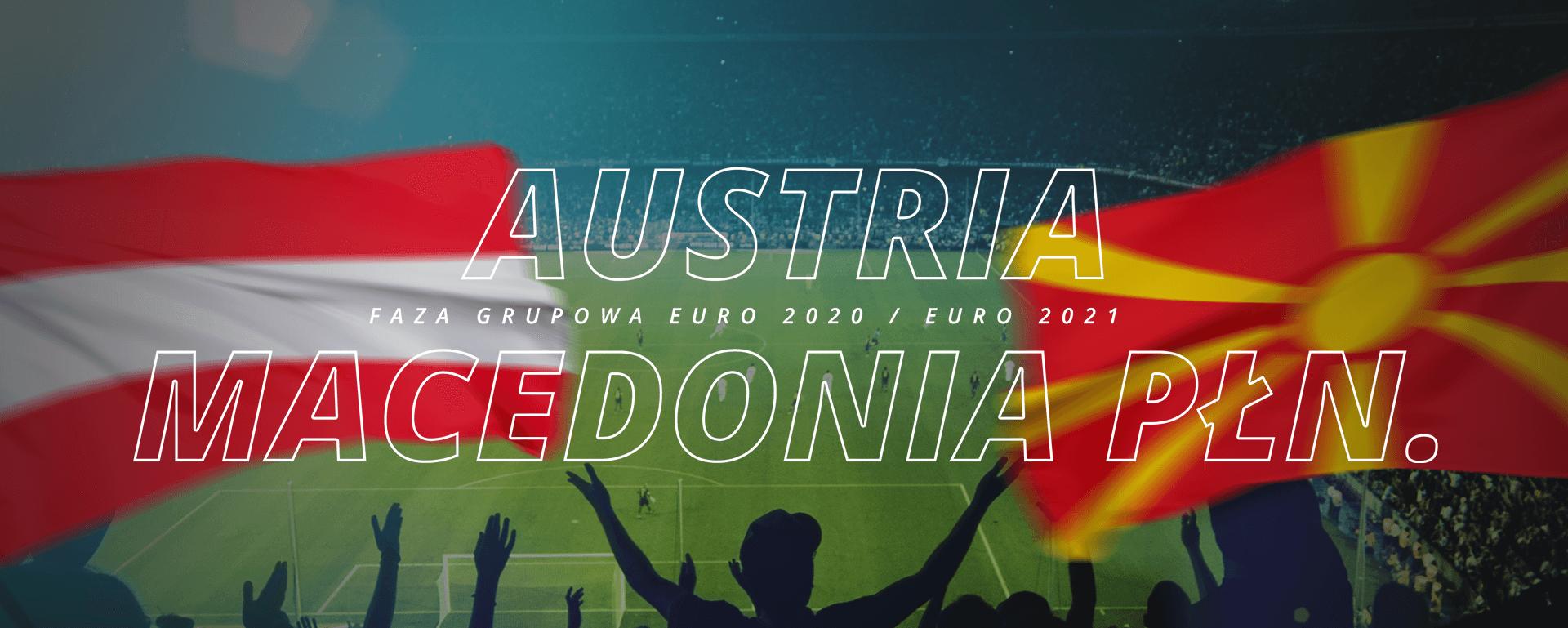 Austria – Macedonia Płn. | faza grupowa Euro 2020 / Euro 2021
