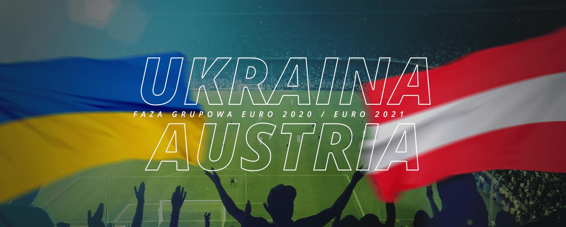 Ukraina – Austria | faza grupowa Euro 2020 / Euro 2021