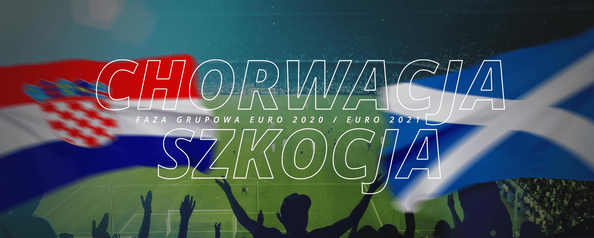 Chorwacja – Szkocja | faza grupowa Euro 2020 / Euro 2021