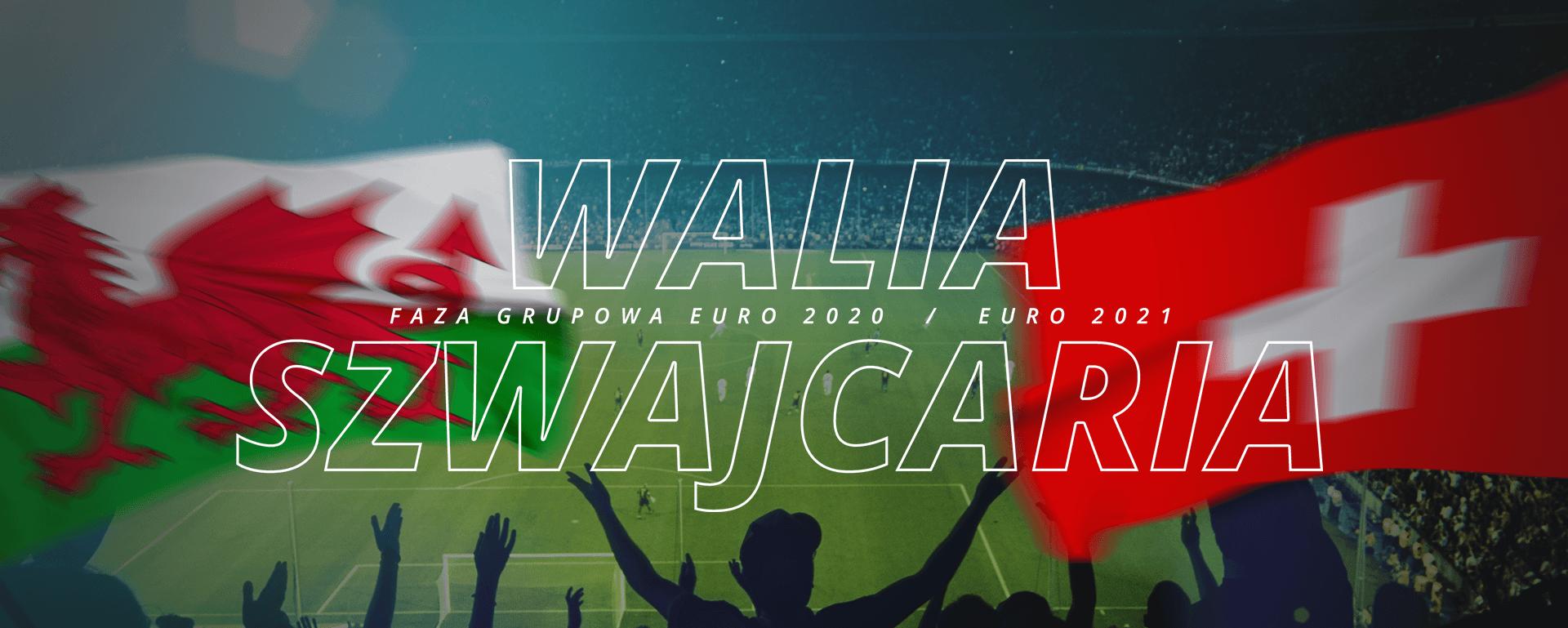 Walia – Szwajcaria | faza grupowa Euro 2020 / Euro 2021