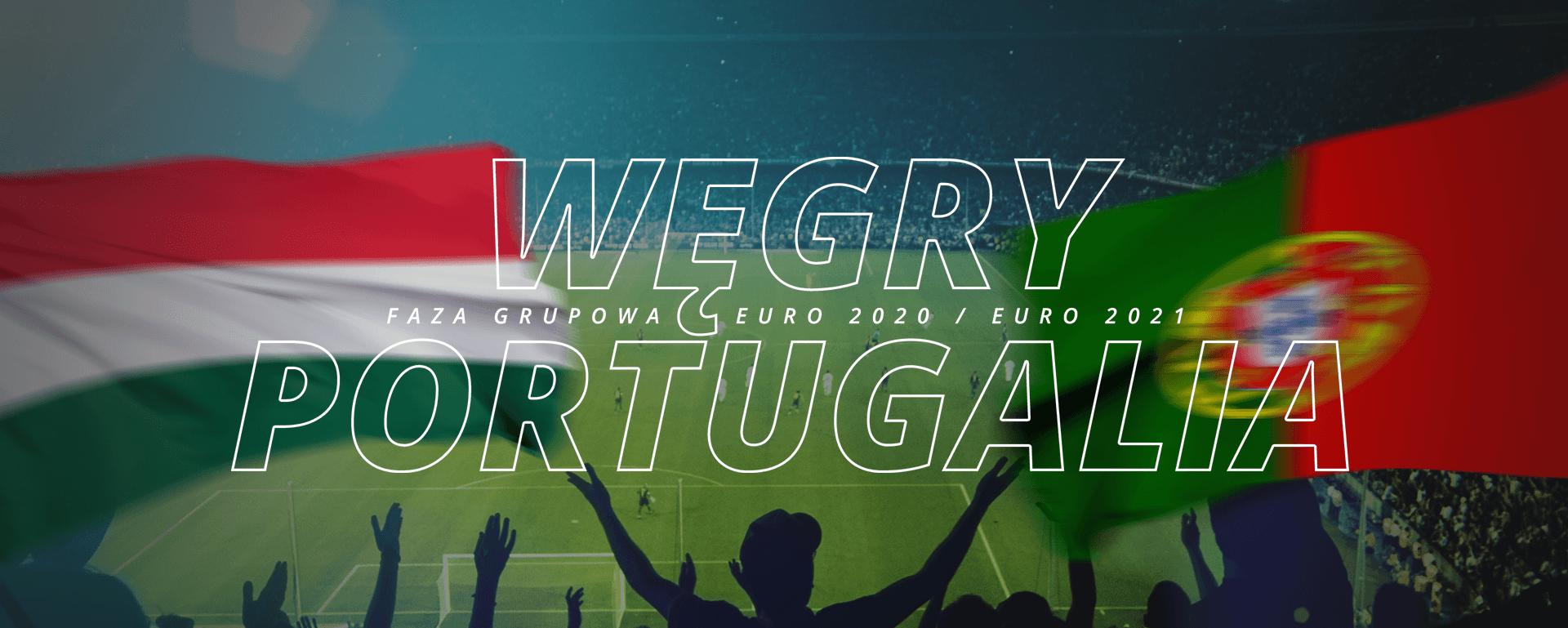 Węgry – Portugalia | faza grupowa Euro 2020 / Euro 2021