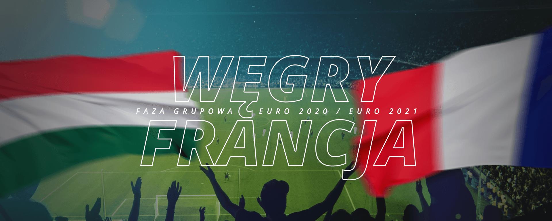 Węgry – Francja | faza grupowa Euro 2020 / Euro 2021