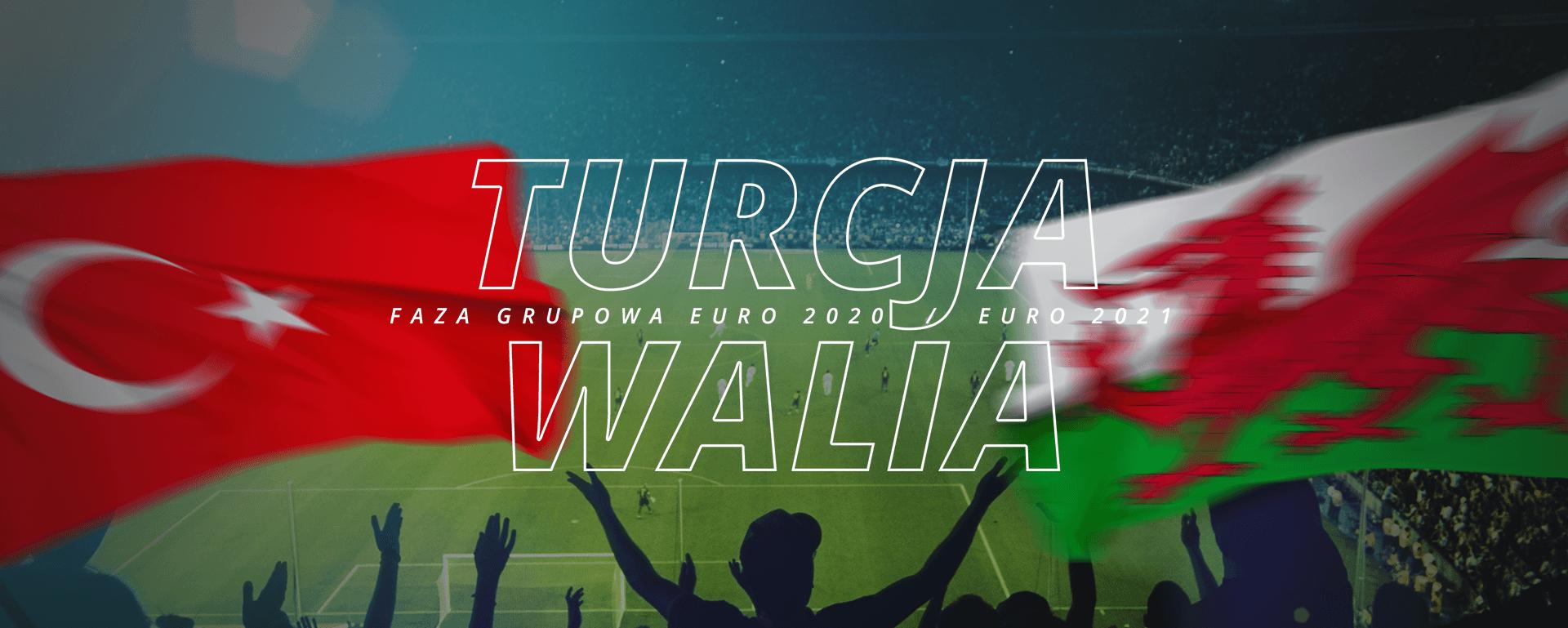 Turcja – Walia | faza grupowa Euro 2020 / Euro 2021