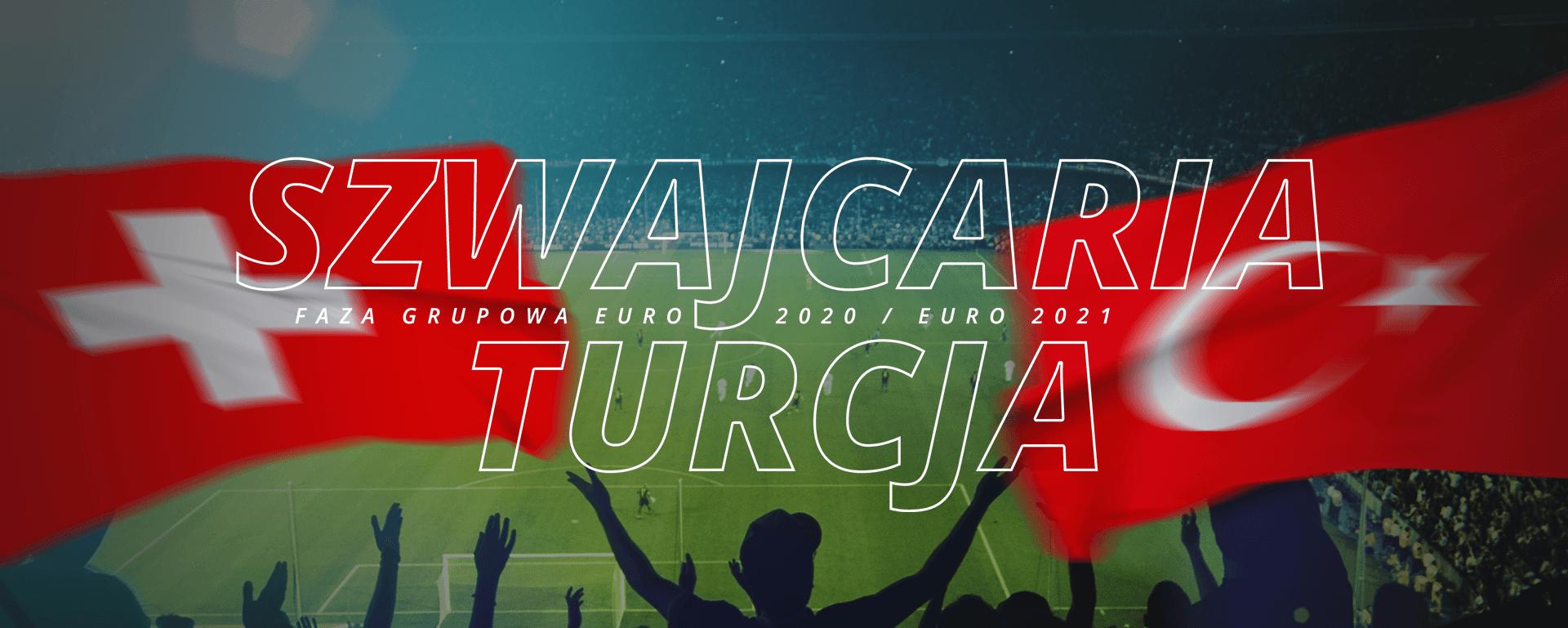Szwajcaria – Turcja | faza grupowa Euro 2020 / Euro 2021