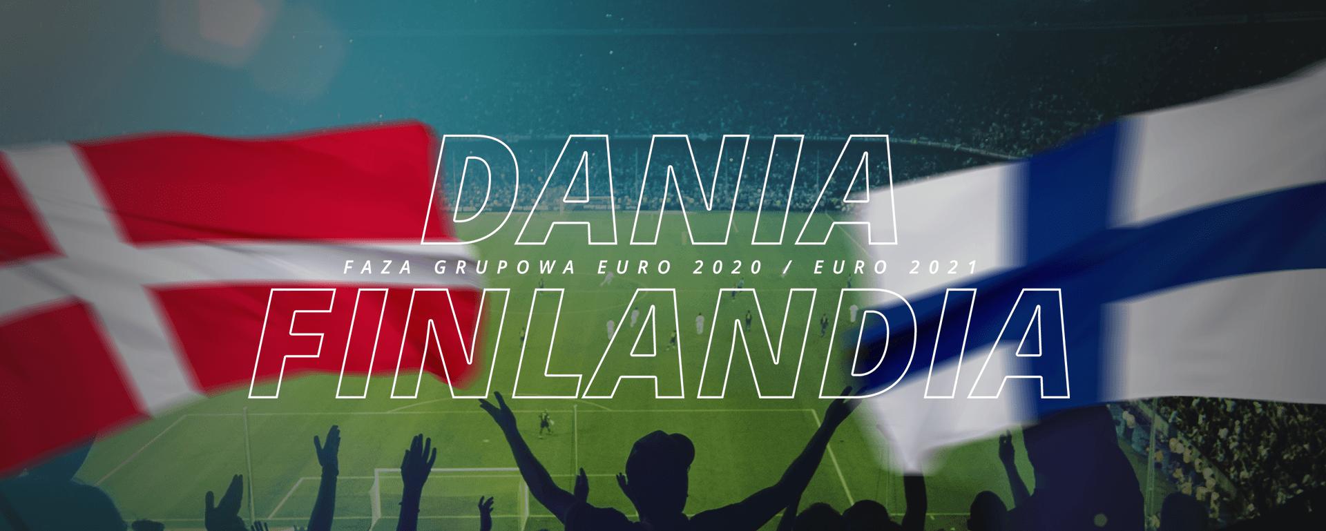 Dania – Finlandia | faza grupowa Euro 2020 / Euro 2021