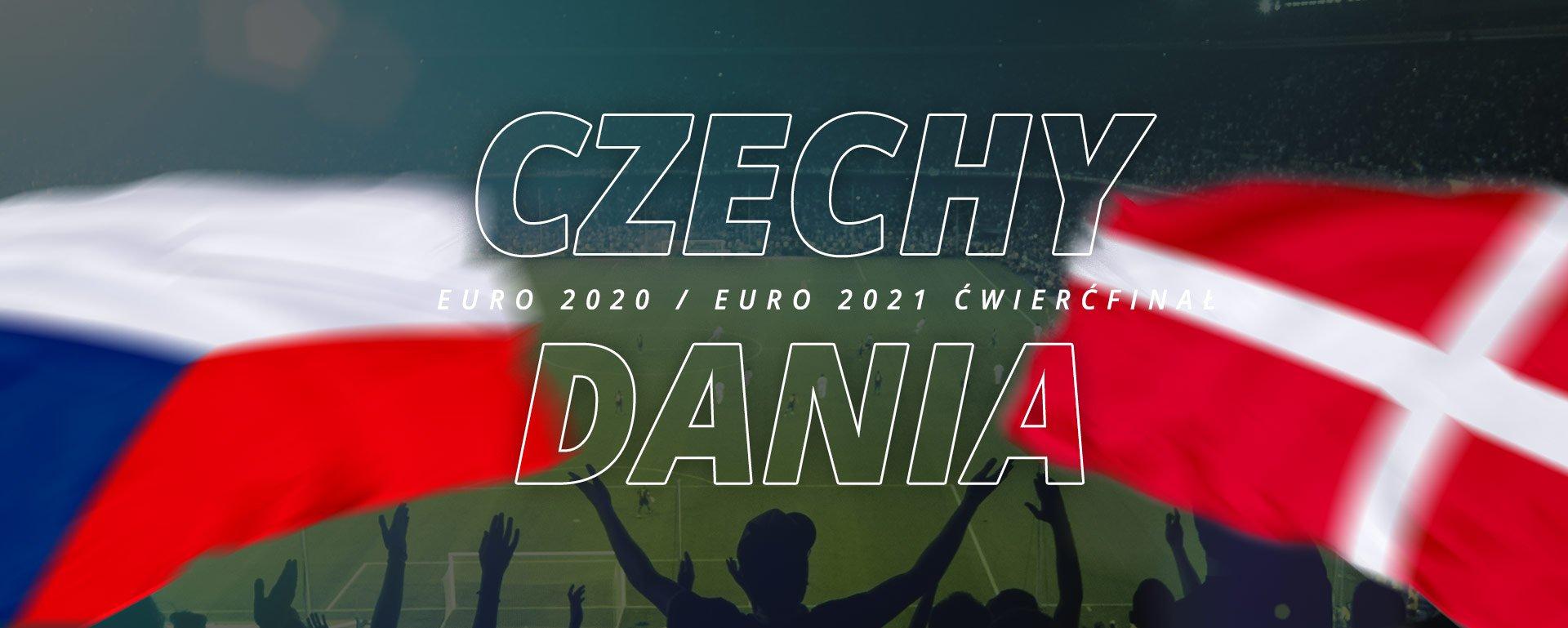 Czechy – Dania   ćwierćfinał Euro 2020 / Euro 2021