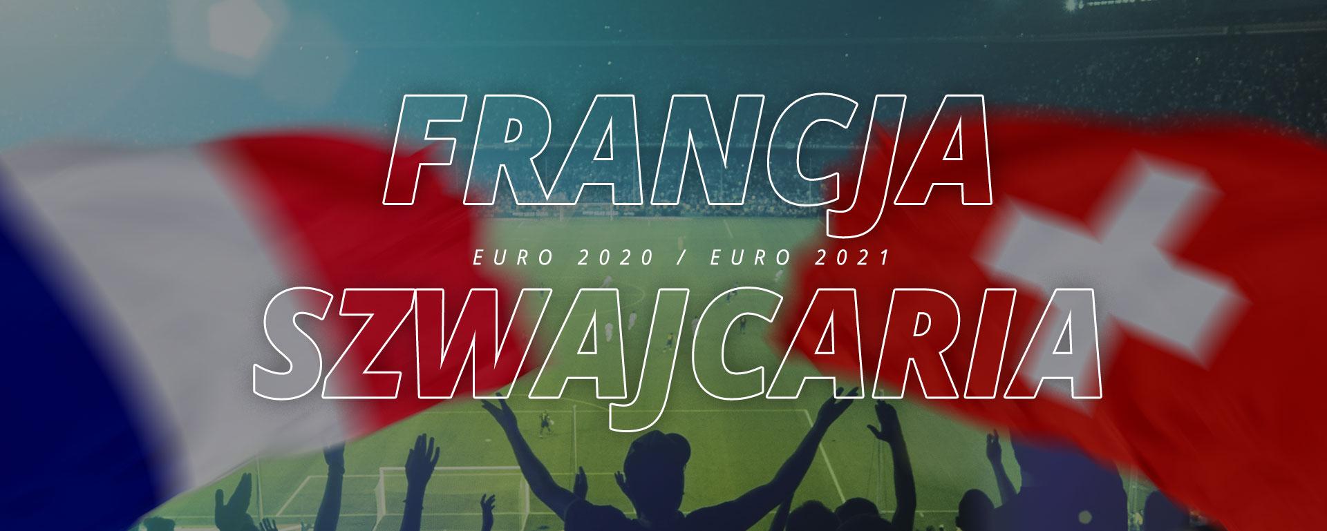 Francja – Szwajcaria | 1/8 finału Euro 2020 / Euro 2021