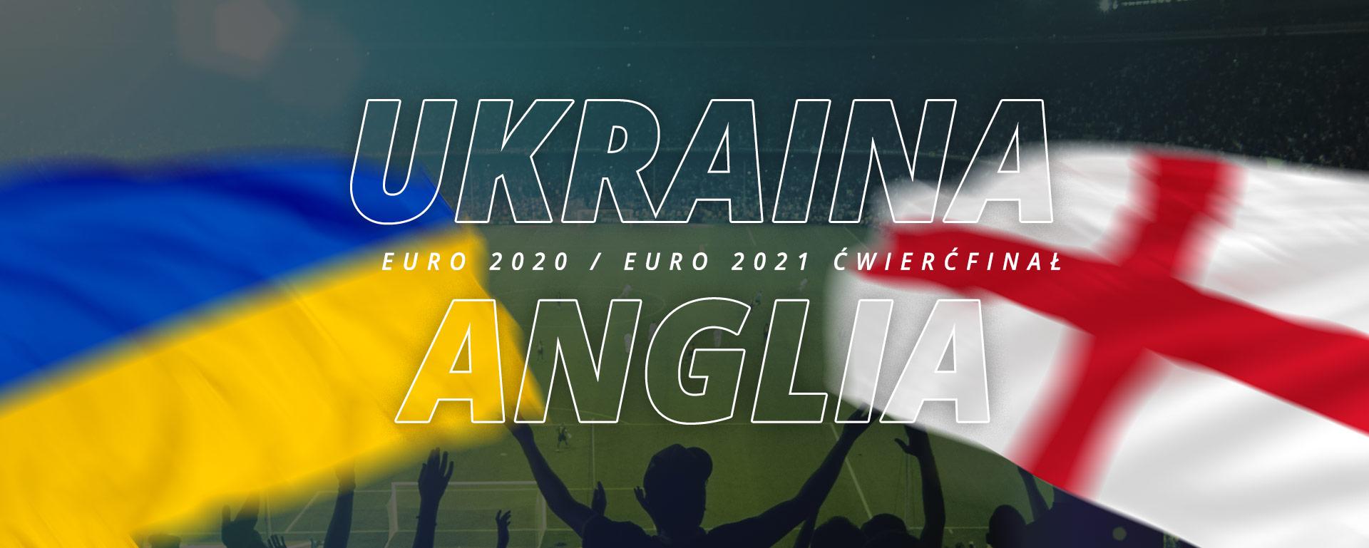 Ukraina – Anglia | ćwierćfinał Euro 2020 / Euro 2021
