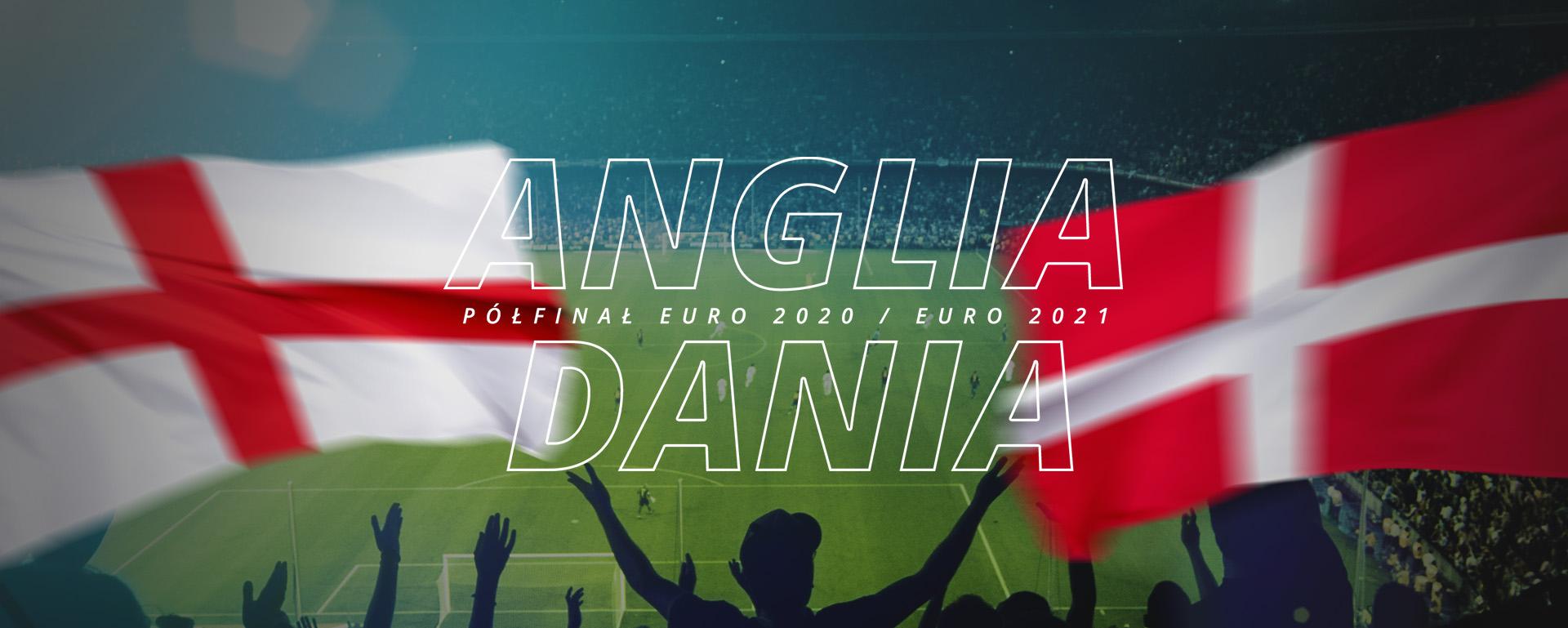 Anglia – Dania | Półfinał Euro 2020 / Euro 2021