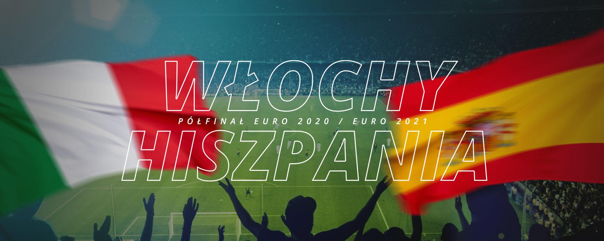 Włochy – Hiszpania | półfinał Euro 2020 / Euro 2021